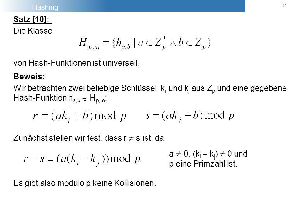 Satz [10]: Die Klasse. von Hash-Funktionen ist universell. Beweis: Wir betrachten zwei beliebige Schlüssel ki und kj aus Zp und eine gegebene.